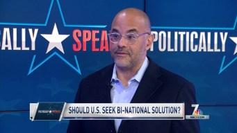 Politically Speaking: Bi-National Solution to Border Crisis?