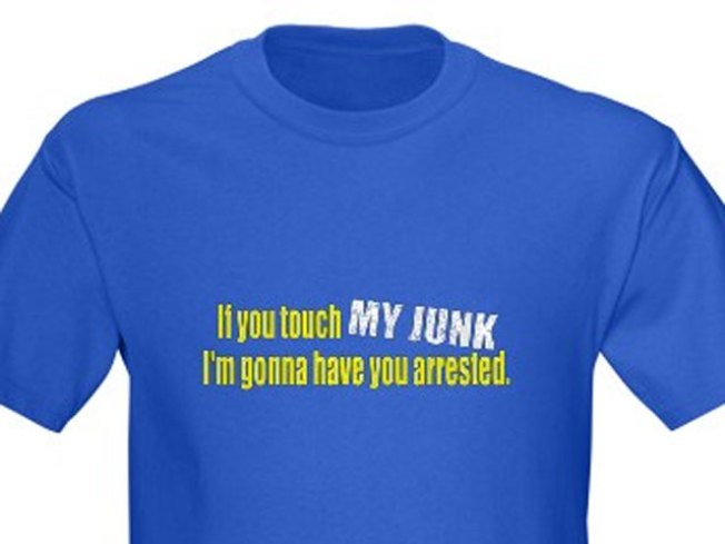 """If You Touch My Junk"" T-Shirts on Sale"