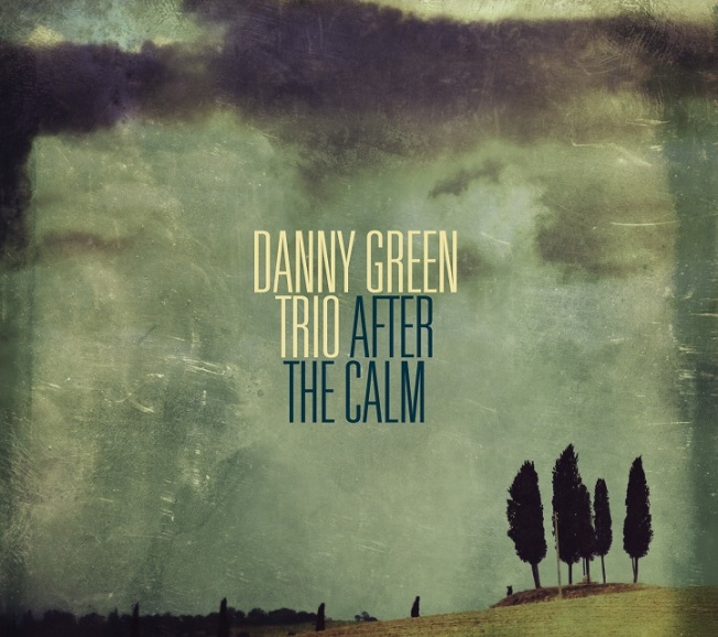 "Danny Green Trio: ""After the Calm"""